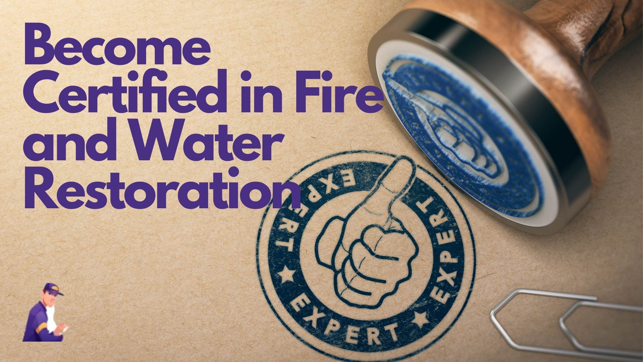 Become Certified in Fire and Water Restoration